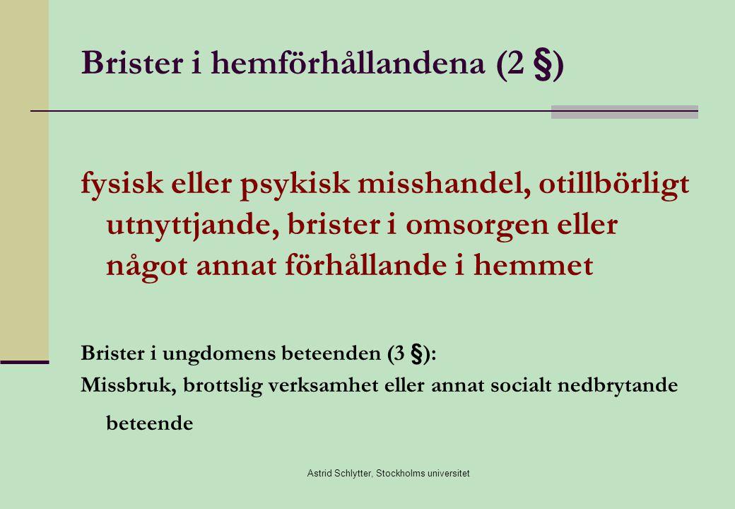 Astrid Schlytter, Stockholms universitet Brister i hemförhållandena (2 §) fysisk eller psykisk misshandel, otillbörligt utnyttjande, brister i omsorgen eller något annat förhållande i hemmet Brister i ungdomens beteenden (3 §): Missbruk, brottslig verksamhet eller annat socialt nedbrytande beteende