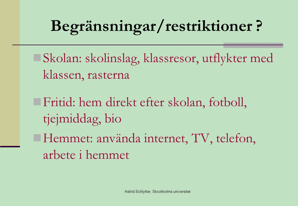Astrid Schlytter, Stockholms universitet Begränsningar/restriktioner .