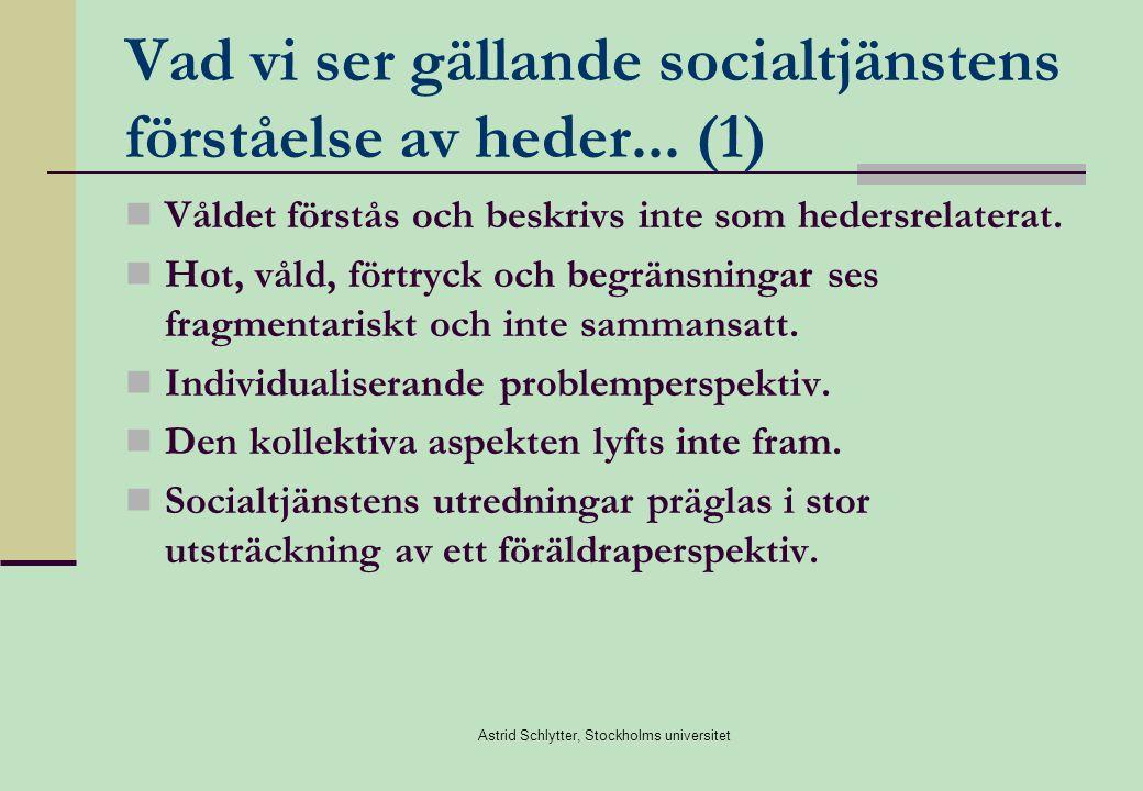 Astrid Schlytter, Stockholms universitet Vad vi ser gällande socialtjänstens förståelse av heder...