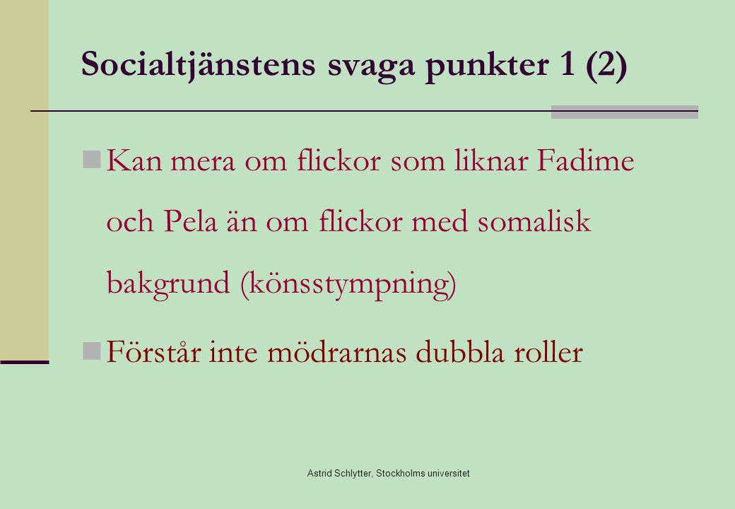 Astrid Schlytter, Stockholms universitet Socialtjänstens svaga punkter 1 (2)  Kan mera om flickor som liknar Fadime och Pela än om flickor med somalisk bakgrund (könsstympning)  Förstår inte mödrarnas dubbla roller