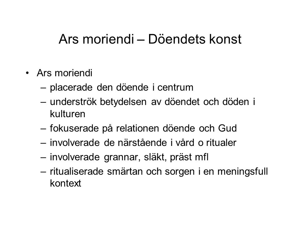 Ars moriendi – Döendets konst •Ars moriendi –placerade den döende i centrum –underströk betydelsen av döendet och döden i kulturen –fokuserade på rela