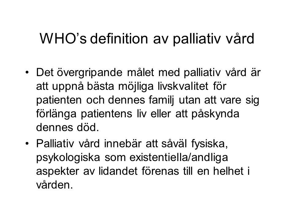 WHO's definition av palliativ vård •Det övergripande målet med palliativ vård är att uppnå bästa möjliga livskvalitet för patienten och dennes familj