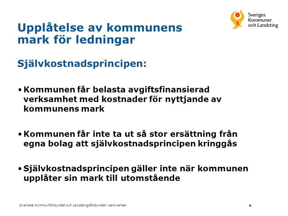 Svenska Kommunförbundet och Landstingsförbundet i samverkan 6 Upplåtelse av kommunens mark för ledningar Självkostnadsprincipen: •Kommunen får belasta