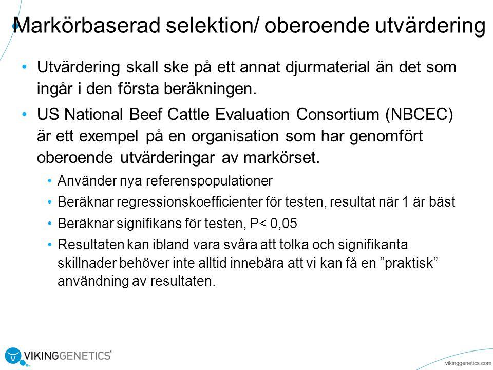 Markörbaserad selektion/ oberoende utvärdering •Utvärdering skall ske på ett annat djurmaterial än det som ingår i den första beräkningen.