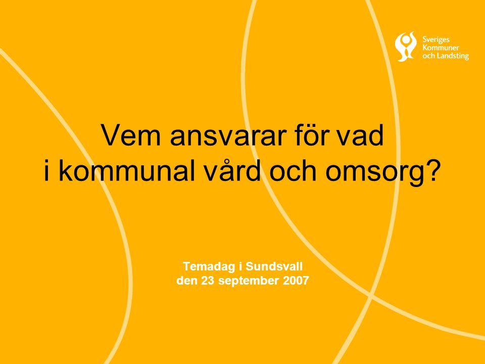 Vem ansvarar för vad i kommunal vård och omsorg? Temadag i Sundsvall den 23 september 2007