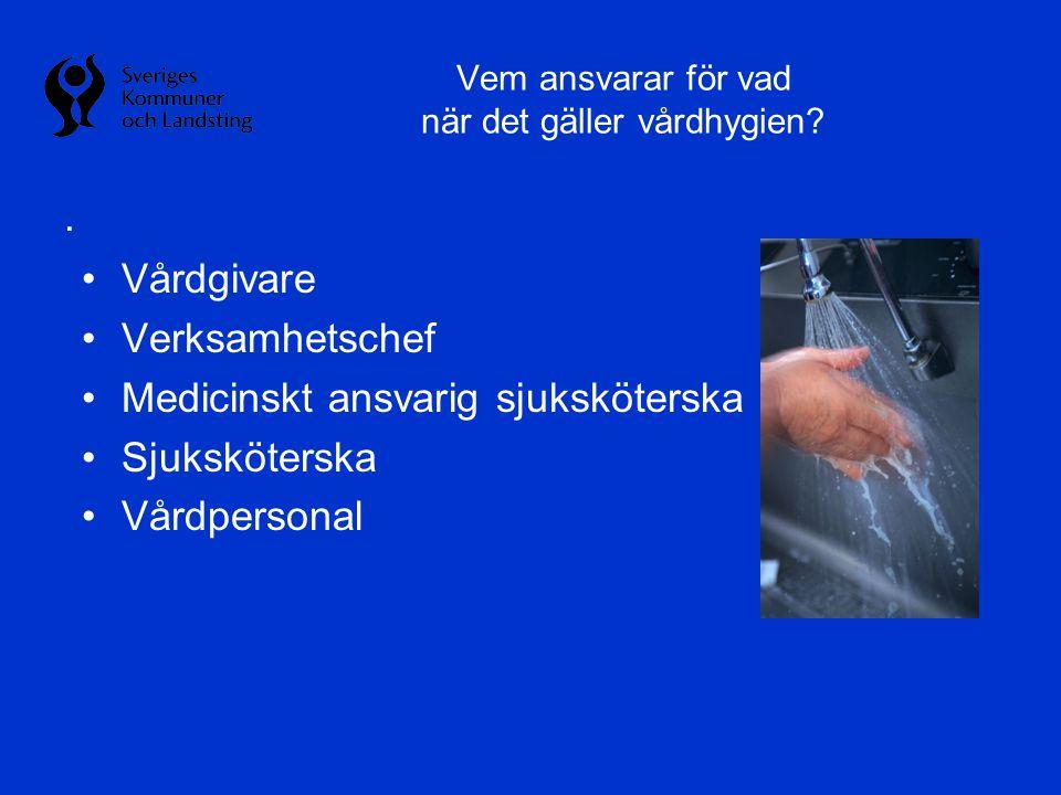 Vem ansvarar för vad när det gäller vårdhygien?. •Vårdgivare •Verksamhetschef •Medicinskt ansvarig sjuksköterska •Sjuksköterska •Vårdpersonal