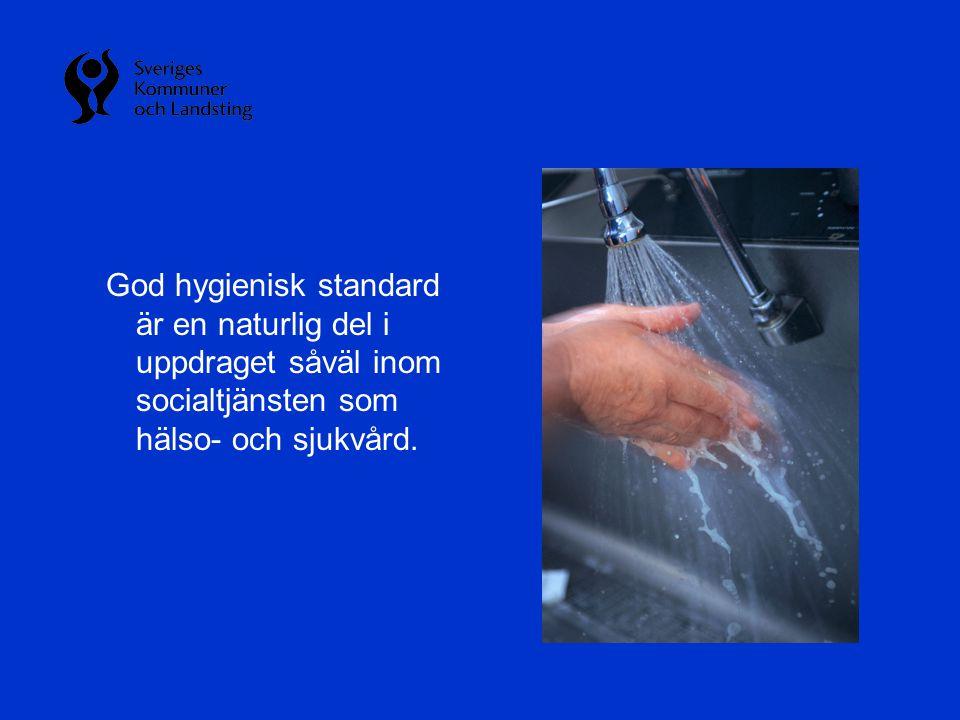 God hygienisk standard är en naturlig del i uppdraget såväl inom socialtjänsten som hälso- och sjukvård.