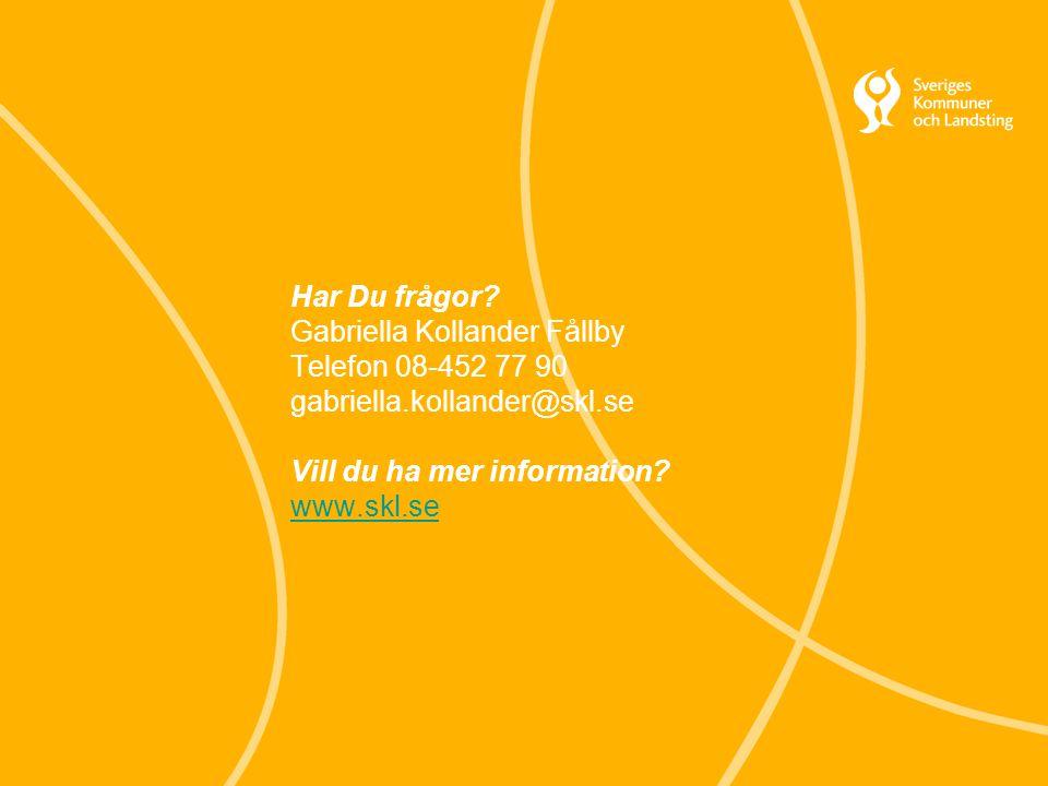 Har Du frågor? Gabriella Kollander Fållby Telefon 08-452 77 90 gabriella.kollander@skl.se Vill du ha mer information? www.skl.se