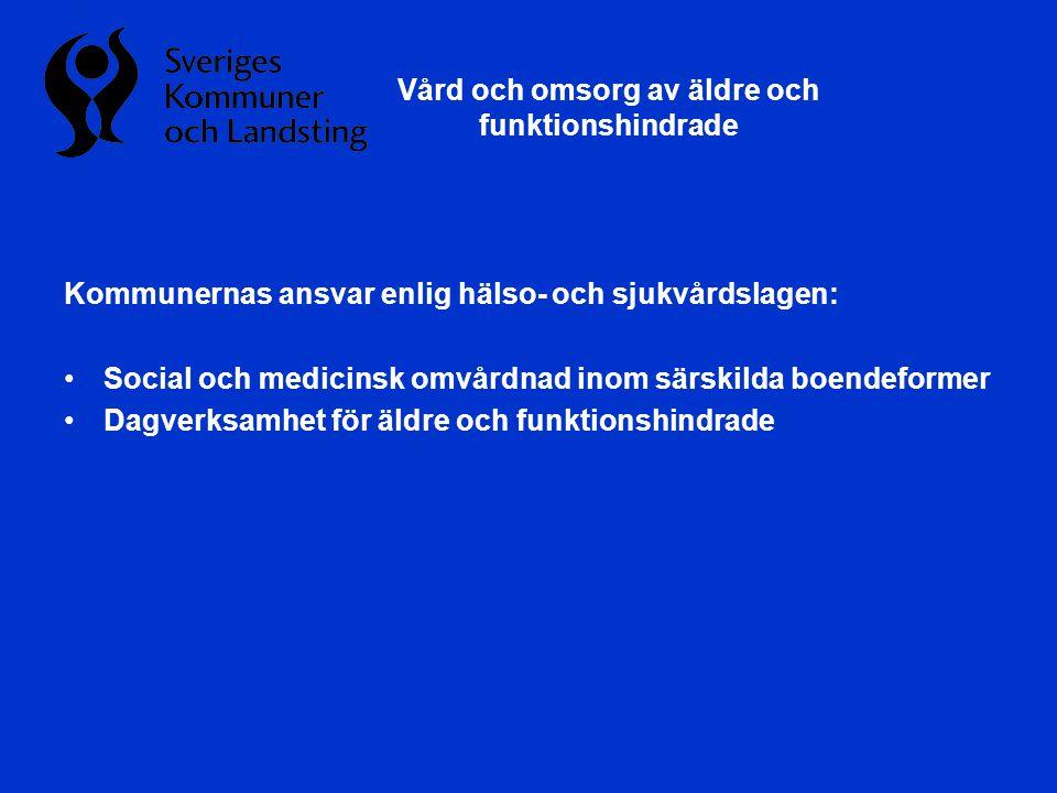 Kommunernas ansvar enlig hälso- och sjukvårdslagen: •Social och medicinsk omvårdnad inom särskilda boendeformer •Dagverksamhet för äldre och funktions