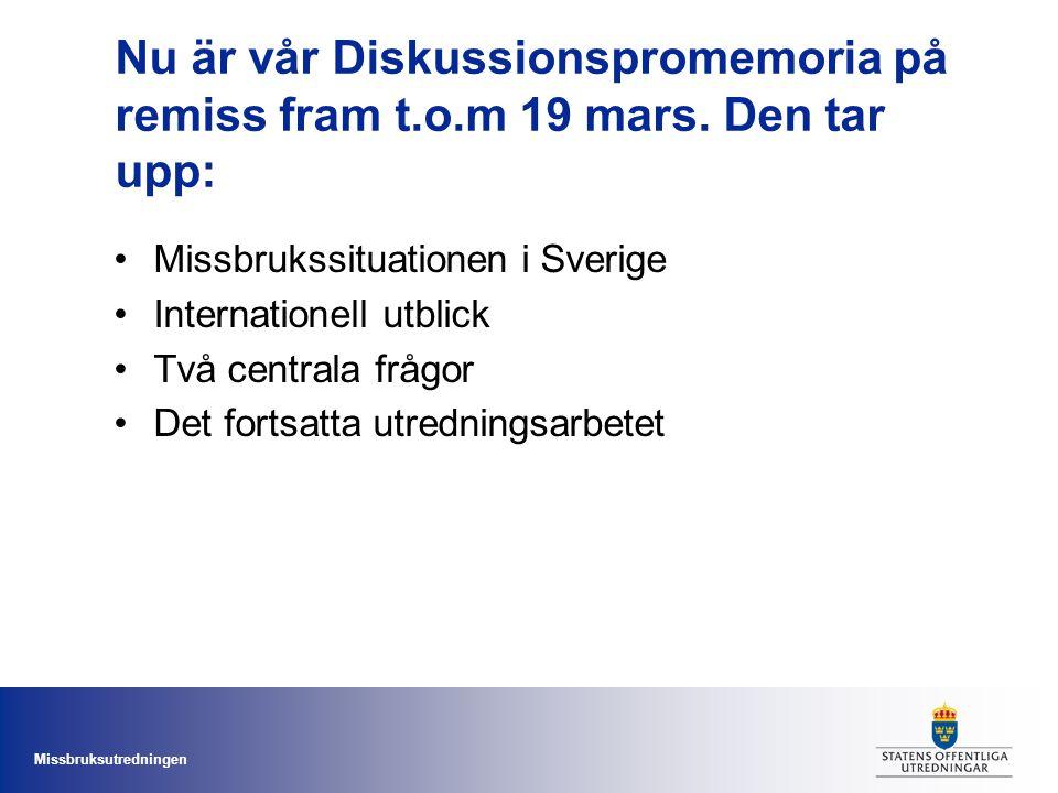 Missbruksutredningen Nu är vår Diskussionspromemoria på remiss fram t.o.m 19 mars. Den tar upp: •Missbrukssituationen i Sverige •Internationell utblic
