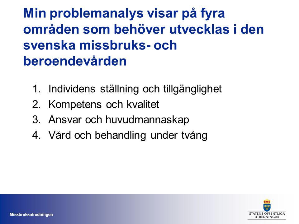 Missbruksutredningen Min problemanalys visar på fyra områden som behöver utvecklas i den svenska missbruks- och beroendevården 1.Individens ställning