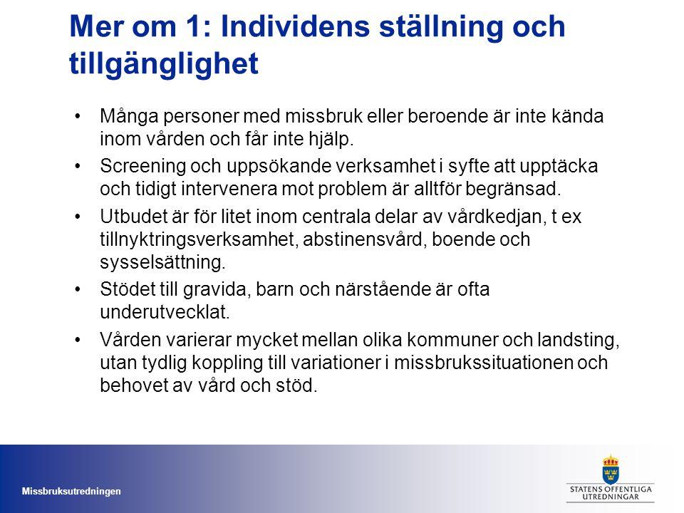 Missbruksutredningen Mer om 1: Individens ställning och tillgänglighet •Många personer med missbruk eller beroende är inte kända inom vården och får i