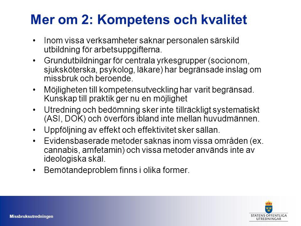 Missbruksutredningen Mer om 2: Kompetens och kvalitet •Inom vissa verksamheter saknar personalen särskild utbildning för arbetsuppgifterna. •Grundutbi