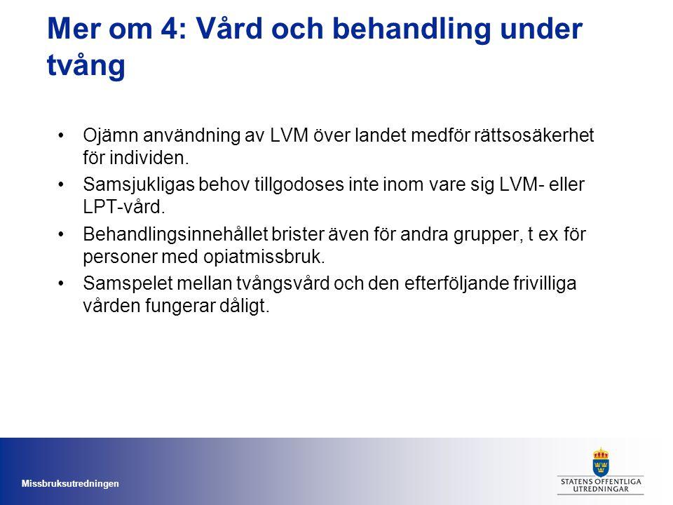 Missbruksutredningen Mer om 4: Vård och behandling under tvång •Ojämn användning av LVM över landet medför rättsosäkerhet för individen. •Samsjukligas