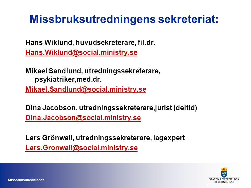 Missbruksutredningen Missbruksutredningens sekreteriat: Hans Wiklund, huvudsekreterare, fil.dr. Hans.Wiklund@social.ministry.se Mikael Sandlund, utred