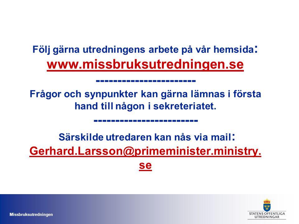 Missbruksutredningen Följ gärna utredningens arbete på vår hemsida : www.missbruksutredningen.se ----------------------- Frågor och synpunkter kan gär