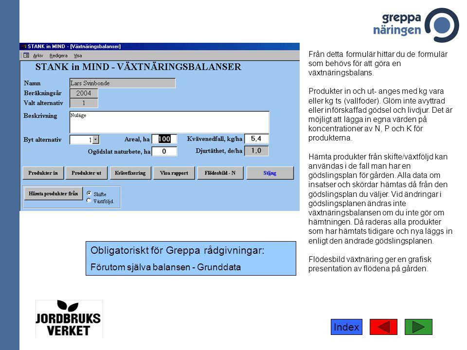 Index Från detta formulär hittar du de formulär som behövs för att göra en växtnäringsbalans. Produkter in och ut- anges med kg vara eller kg ts (vall
