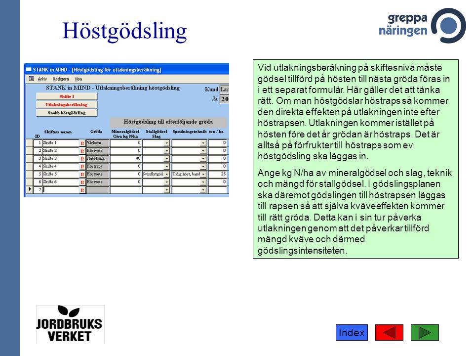 Index Höstgödsling Vid utlakningsberäkning på skiftesnivå måste gödsel tillförd på hösten till nästa gröda föras in i ett separat formulär. Här gäller