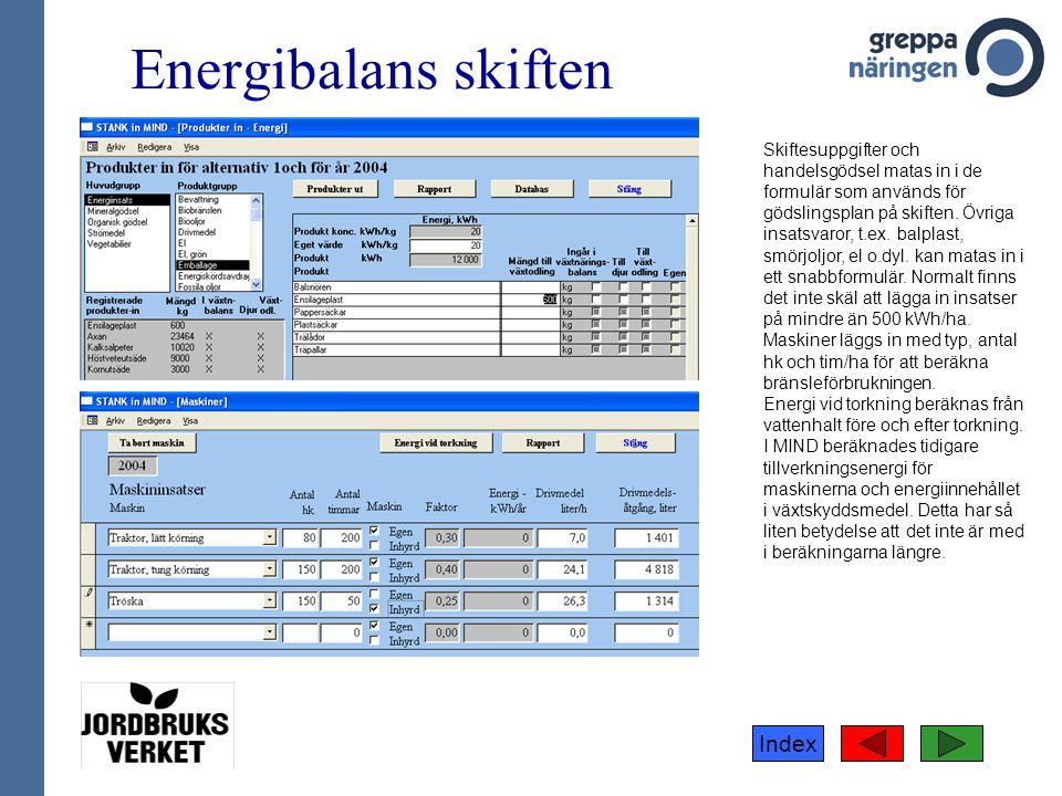 Index Energibalans skiften Skiftesuppgifter och handelsgödsel matas in i de formulär som används för gödslingsplan på skiften. Övriga insatsvaror, t.e