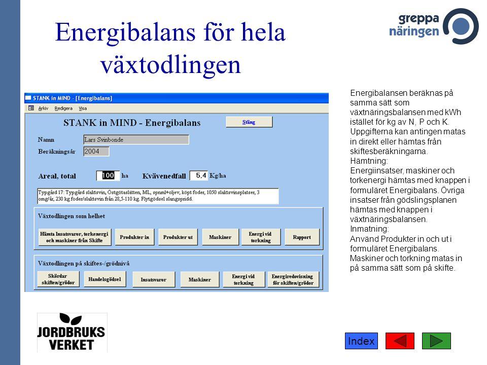 Index Energibalans för hela växtodlingen Energibalansen beräknas på samma sätt som växtnäringsbalansen med kWh istället för kg av N, P och K. Uppgifte