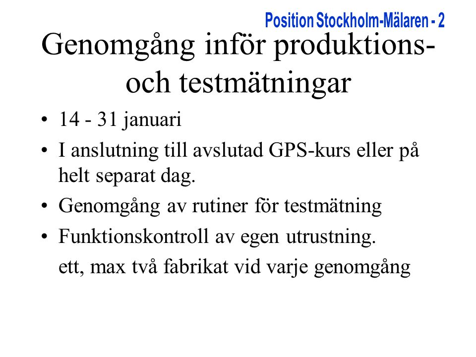 Genomgång inför produktions- och testmätningar •14 - 31 januari •I anslutning till avslutad GPS-kurs eller på helt separat dag.