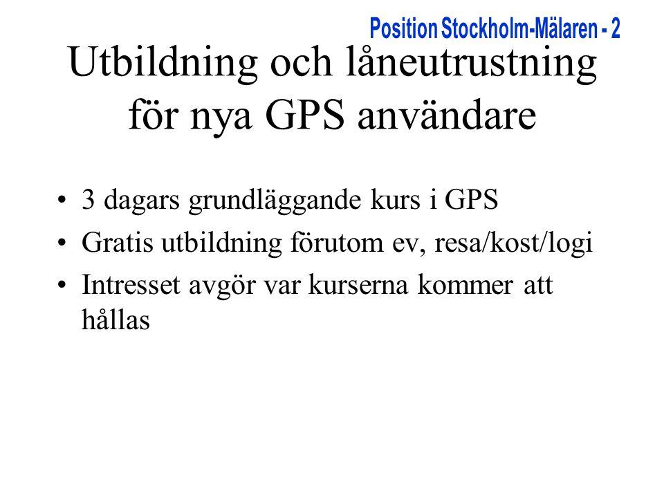 Utbildning och låneutrustning för nya GPS användare •3 dagars grundläggande kurs i GPS •Gratis utbildning förutom ev, resa/kost/logi •Intresset avgör var kurserna kommer att hållas