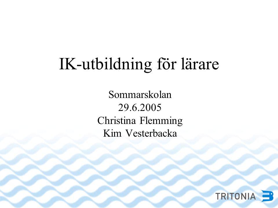 IK-utbildning för lärare Sommarskolan 29.6.2005 Christina Flemming Kim Vesterbacka
