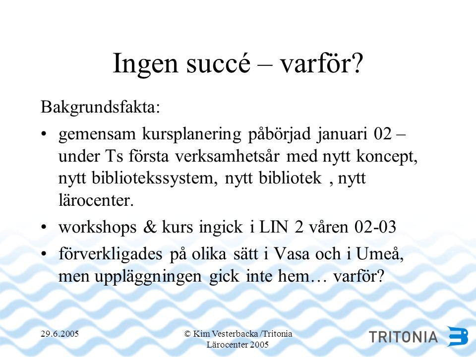 29.6.2005© Kim Vesterbacka /Tritonia Lärocenter 2005 Ingen succé – varför.