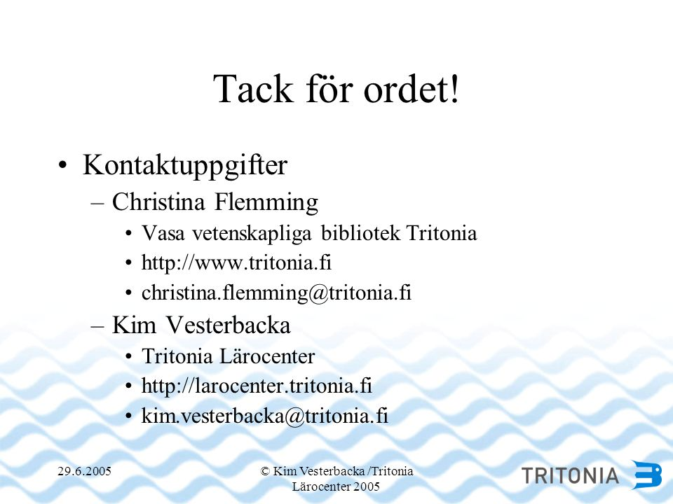 29.6.2005© Kim Vesterbacka /Tritonia Lärocenter 2005 Tack för ordet.