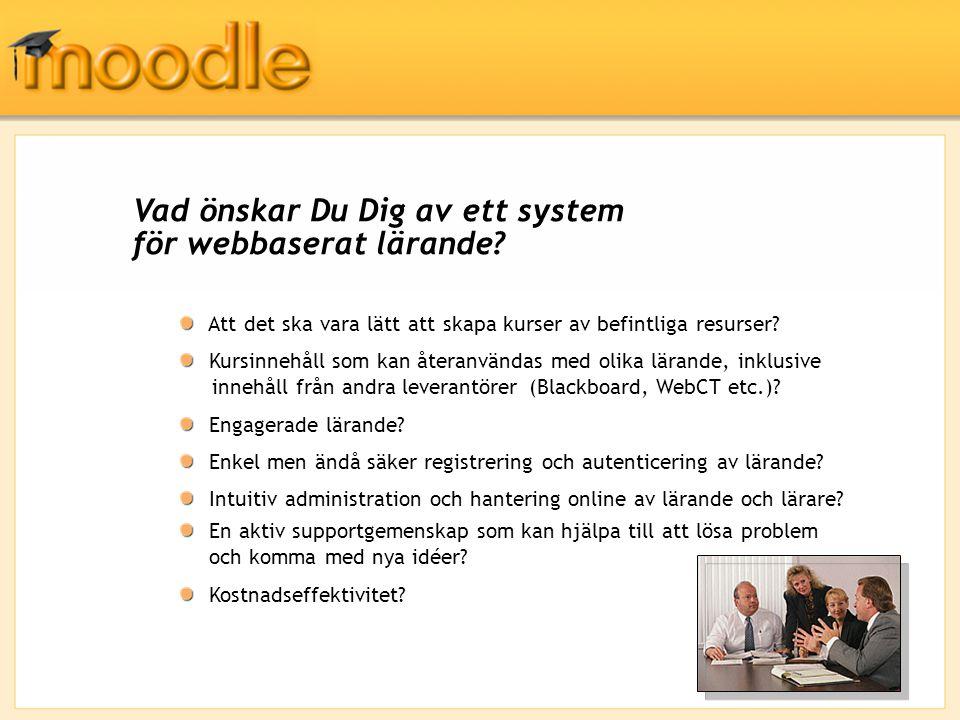 Vad önskar Du Dig av ett system för webbaserat lärande? Att det ska vara lätt att skapa kurser av befintliga resurser? Kursinnehåll som kan återanvänd