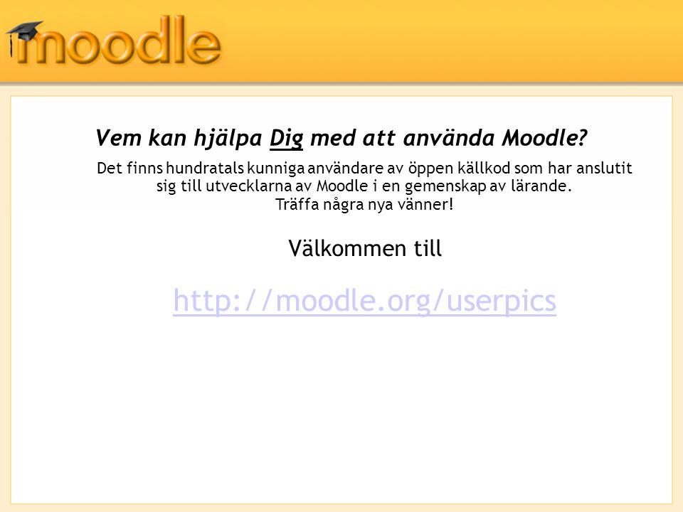 Vem kan hjälpa Dig med att använda Moodle? Det finns hundratals kunniga användare av öppen källkod som har anslutit sig till utvecklarna av Moodle i e