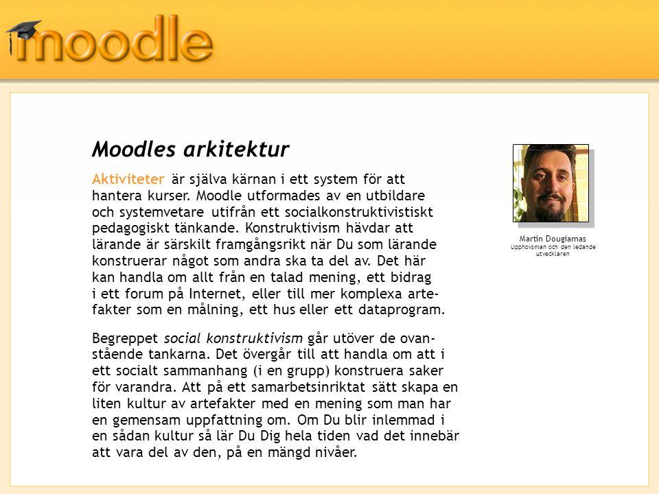 Moodles arkitektur Aktiviteter är själva kärnan i ett system för att hantera kurser. Moodle utformades av en utbildare och systemvetare utifrån ett so