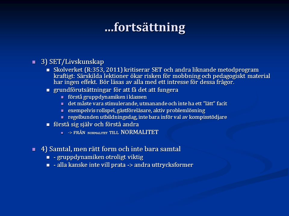 …fortsättning  3) SET/Livskunskap  Skolverket (R:353, 2011) kritiserar SET och andra liknande metodprogram kraftigt: Särskilda lektioner ökar risken