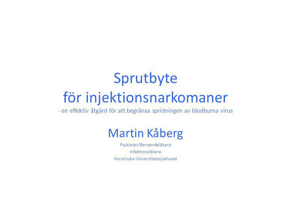 Sprutbyte för injektionsnarkomaner - en effektiv åtgärd för att begränsa spridningen av blodburna virus Martin Kåberg Psykiater/Beroendeläkare Infektionsläkare Karolinska Universitetssjukhuset