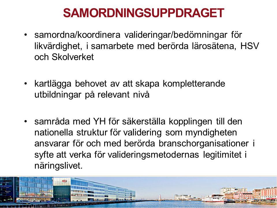 2010 05 04 SAMORDNINGSUPPDRAGET •samordna/koordinera valideringar/bedömningar för likvärdighet, i samarbete med berörda lärosätena, HSV och Skolverket