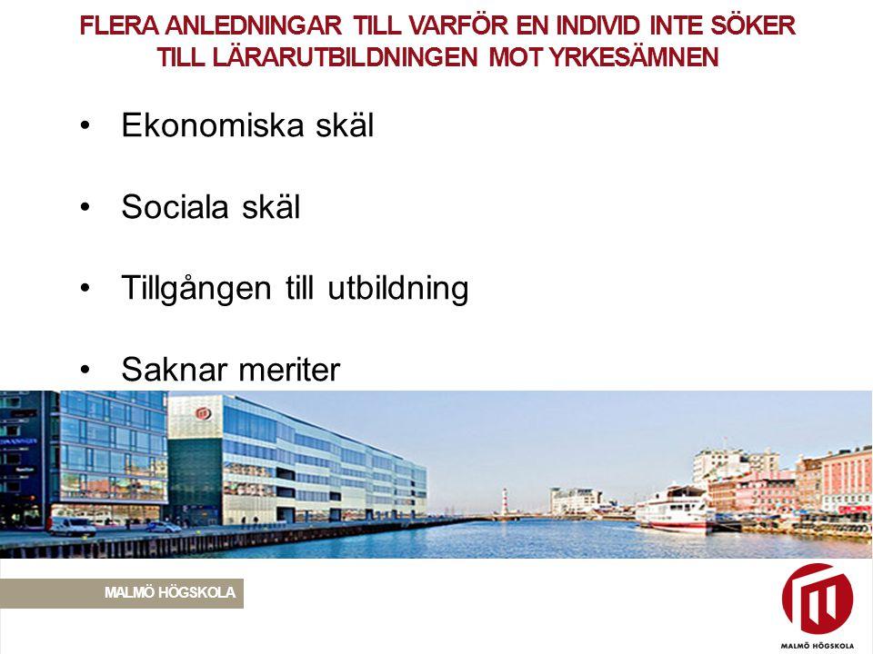 2010 05 04 MALMÖ HÖGSKOLA • Ekonomiska skäl • Sociala skäl • Tillgången till utbildning • Saknar meriter FLERA ANLEDNINGAR TILL VARFÖR EN INDIVID INTE SÖKER TILL LÄRARUTBILDNINGEN MOT YRKESÄMNEN