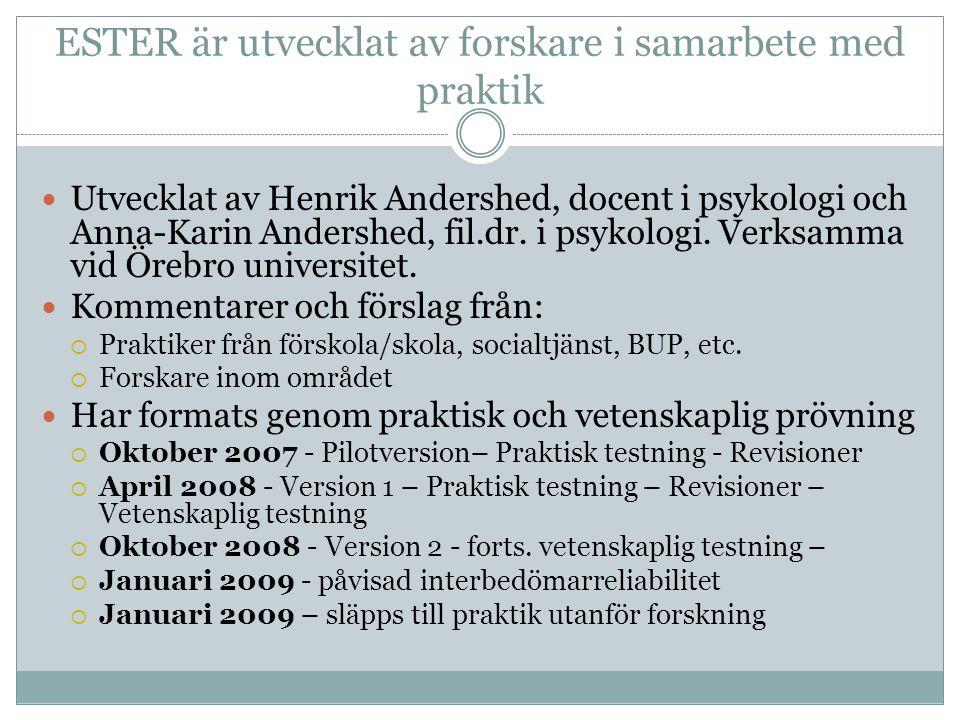 ESTER är utvecklat av forskare i samarbete med praktik  Utvecklat av Henrik Andershed, docent i psykologi och Anna-Karin Andershed, fil.dr.