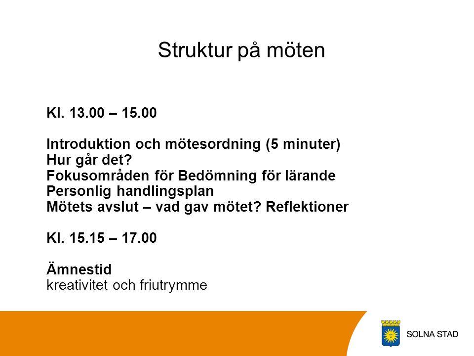 Struktur på möten Kl. 13.00 – 15.00 Introduktion och mötesordning (5 minuter) Hur går det? Fokusområden för Bedömning för lärande Personlig handlingsp