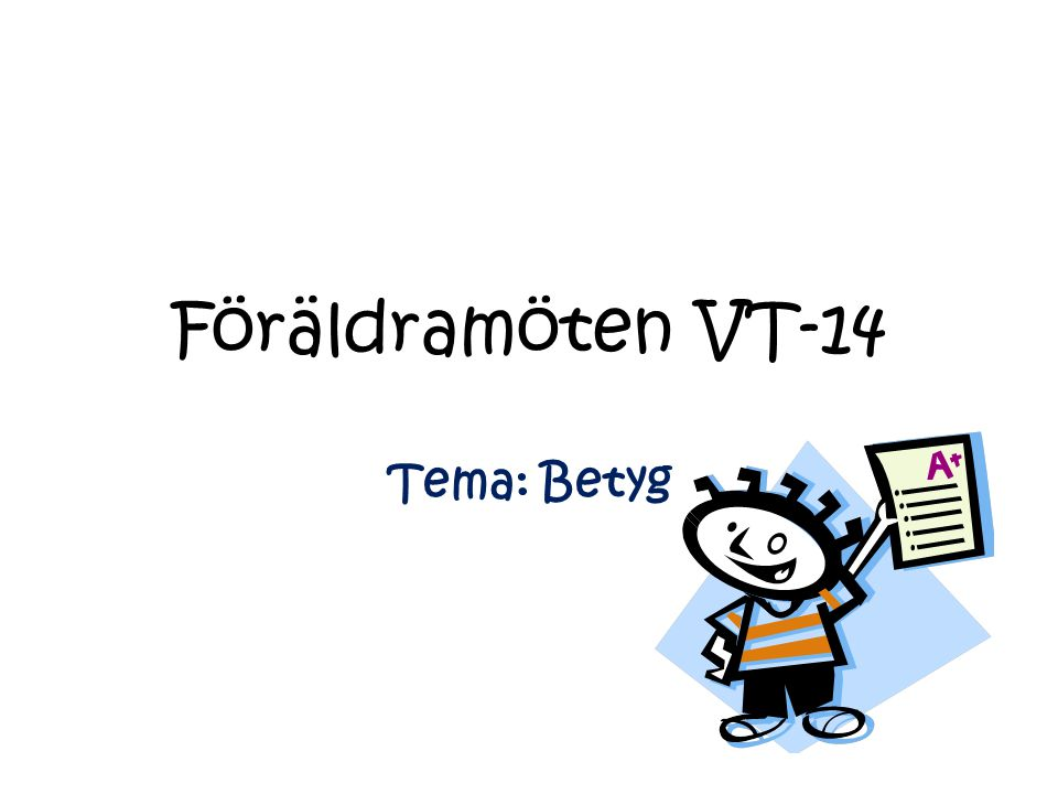Föräldramöten VT-14 Tema: Betyg