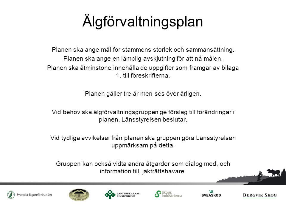 Älgförvaltningsplan Planen ska ange mål för stammens storlek och sammansättning. Planen ska ange en lämplig avskjutning för att nå målen. Planen ska å