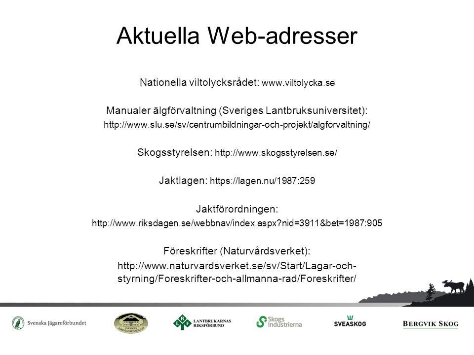 Aktuella Web-adresser Nationella viltolycksrådet: www.viltolycka.se Manualer älgförvaltning (Sveriges Lantbruksuniversitet): http://www.slu.se/sv/cent