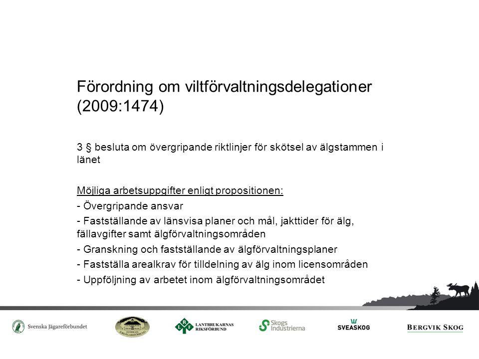 Länsstyrelsen Möjliga arbetsuppgifter enligt propositionen: - Registrera älgskötselområden - Registrera licensområden och tilldela älgar - Ge förslag till älgförvaltningsområden efter samråd med berörda markägare- och jägareorganisationer - Förordna ledamöter i älgförvaltningsgrupper (efter förslag av organisationerna)