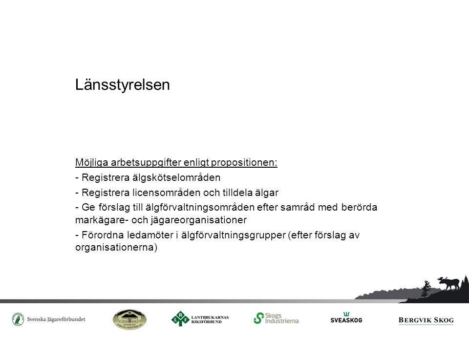 Länsstyrelsen Möjliga arbetsuppgifter enligt propositionen: - Registrera älgskötselområden - Registrera licensområden och tilldela älgar - Ge förslag