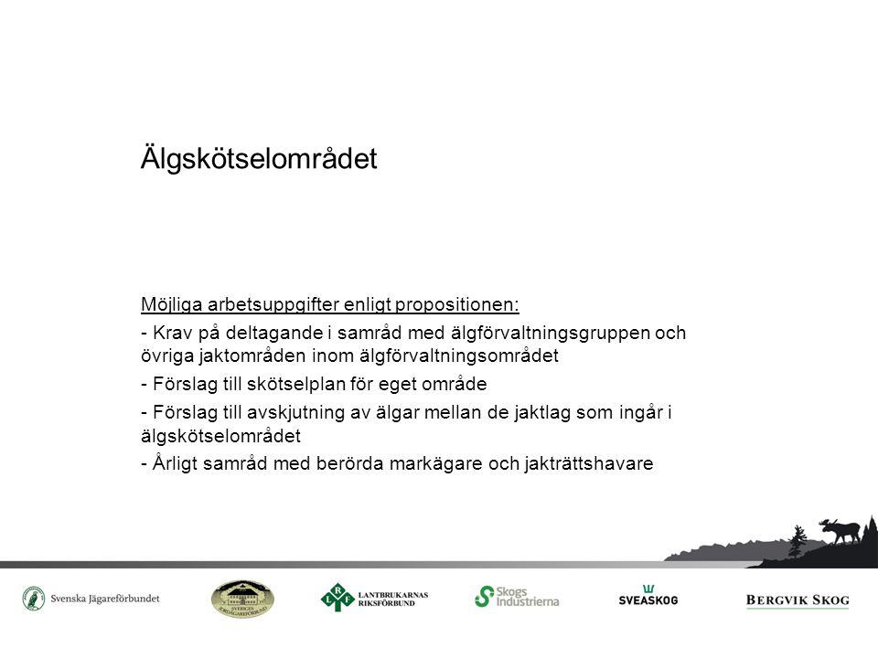 Älgskötselområdet Möjliga arbetsuppgifter enligt propositionen: - Krav på deltagande i samråd med älgförvaltningsgruppen och övriga jaktområden inom ä