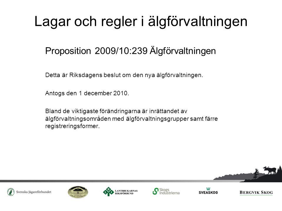 Ramverket för älgförvaltningen Jaktlagen (1987:259) 4 § om markägarens och jakträttshavarens gemensamma ansvar för att viltet får skydd och stöd samt att viltstammarna anpassas till allmänna och enskilda intressen.