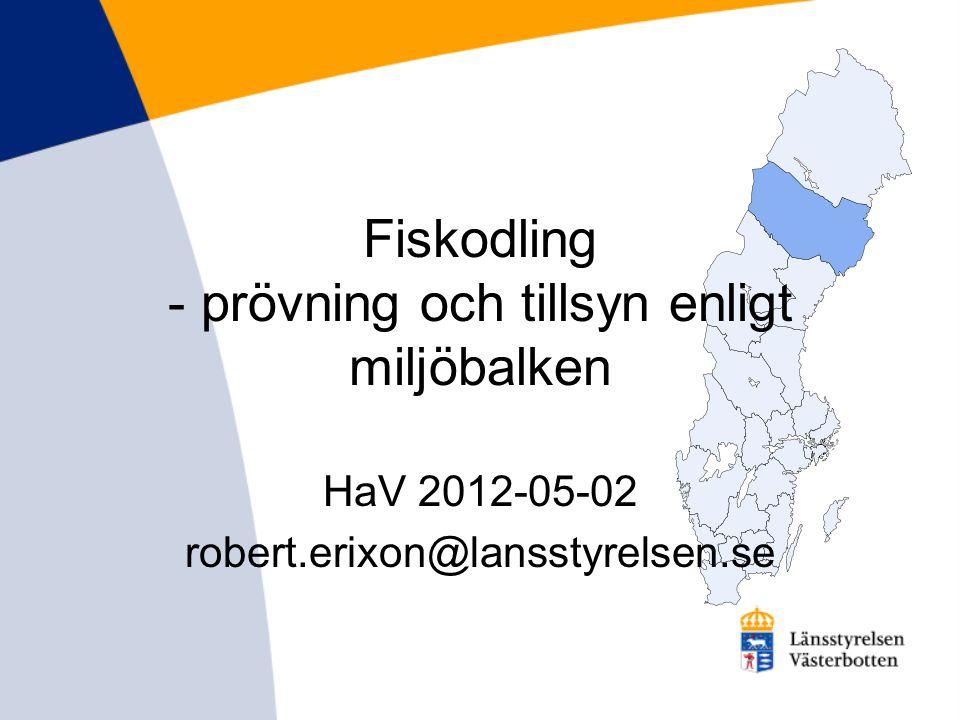 Fiskodling - prövning och tillsyn enligt miljöbalken HaV 2012-05-02 robert.erixon@lansstyrelsen.se