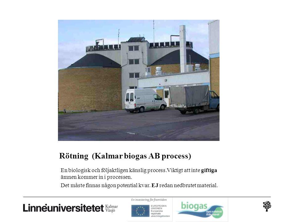 Rötning (Kalmar biogas AB process) En biologisk och följaktligen känslig process.Viktigt att inte giftiga ämnen kommer in i processen. Det måste finna
