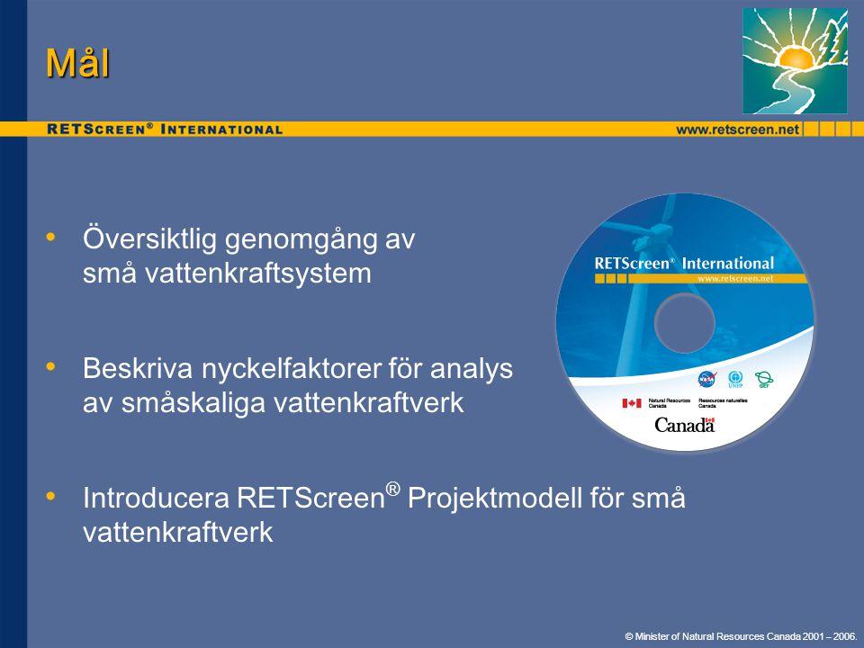 Mål • • Översiktlig genomgång av små vattenkraftsystem • • Beskriva nyckelfaktorer för analys av småskaliga vattenkraftverk • • Introducera RETScreen ® Projektmodell för små vattenkraftverk © Minister of Natural Resources Canada 2001 – 2006.