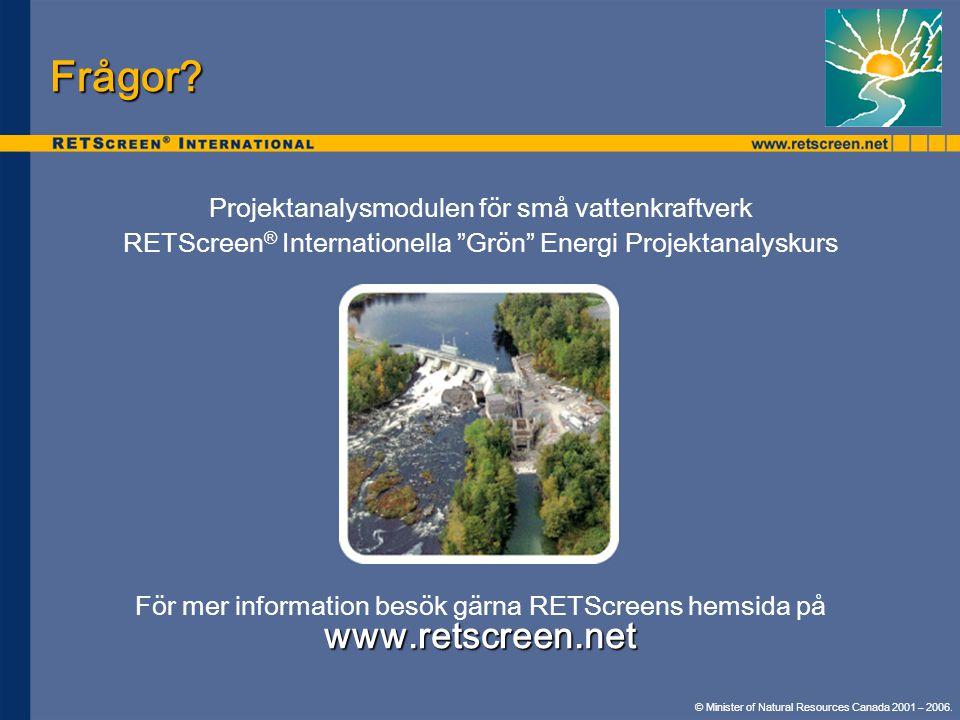 Projektanalysmodulen för små vattenkraftverk RETScreen ® Internationella Grön Energi Projektanalyskurs www.retscreen.net För mer information besök gärna RETScreens hemsida på Frågor.