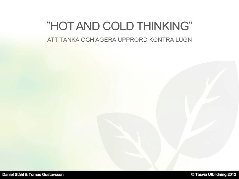 """""""HOT AND COLD THINKING"""" ATT TÄNKA OCH AGERA UPPRÖRD KONTRA LUGN"""